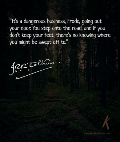 "Tolkien's quote """"It's a dangerous business, Frodo, going out your door."""